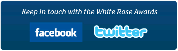 Keep in touch with the White Rose Awards via our Facebook and Twitter feeds